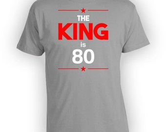 Funny Birthday Shirt 80th Birthday Gifts For Him Bday T Shirt Custom Age Personalized TShirt The King Is 80 Years Old Mens Tee - BG249