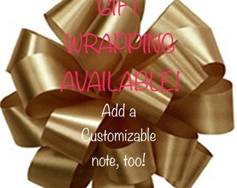 Gift Wrapping Available!  Add a custom note, too!
