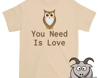 All You Need is Love Shirt, Funny T Shirts, Owl You Need is Love Shirt, Funny Shirts, Punny T Shirt, Short Sleeve Shirt, Funny Pun Shirt