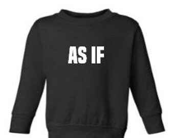 AS IF | toddler sweatshirt
