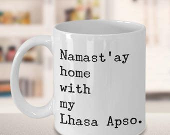 Namast'ay Home With My Lhasa Apso Mug Herbal Tea & Coffee Mug Ceramic Coffee Cup Gift for Lhasa Apso Lovers