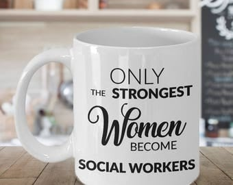 Gifts for Social Workers - Only the Strongest Women Become Social Workers Coffee Mug