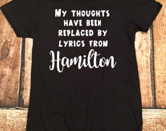 My thoughts have been replaced by lyrics from Hamilton, Hamilton shirt, Hamilton quotes, Hamilton musical