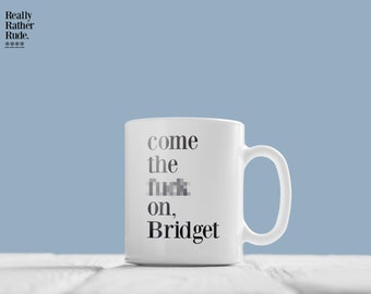 Come the f**k on Bridget - Bridget Jones coffee mug - Rather Rude (18 and over)