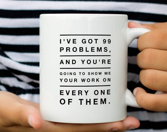 Math Teacher Mug, 99 Problems, Coffee Mug Gift for Math Teachers