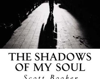 The Shadows Of My Soul - Poetry Book By Scott Booker