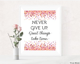 Never Give Up.  Great things take time. - Inspirational quote, printable wall art, home decor.