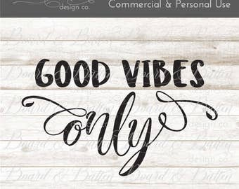 SVG Files Sayings - SVG Quotes - Svg Files for Silhouette - Motivational Svg - Inspirational Svg - DXF Files - Good Vibes Only Inspo svg