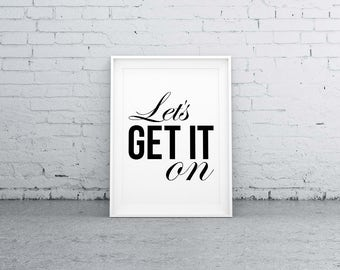 Lets get it on, Love Print, Letter home decor, Type Poster, Typography Poster, Typography Print,