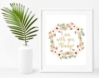 I Am With You Always, Matthew 28 20, Christian Bible Verse, Printable Art, Bible Quote, Instant Download, Home Decor, Wall Decor
