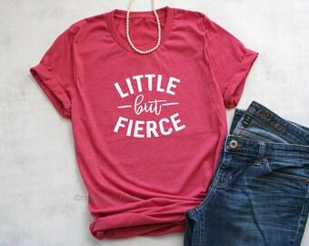 Little but fierce shirt, cute womens tshirt, strong woman tshirt, inspirational womens tshirt