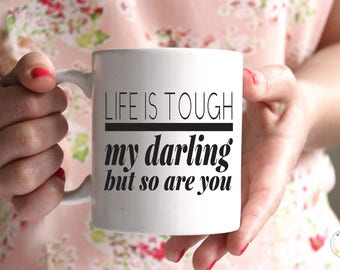 Life Is Tough My Darling But So Are You   Best Friend Gift   Gift For Her   Inspirational Mug   Sympathy Gift   Words Of Wisdom   Desk Decor