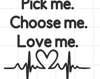 Pick Me. Choose Me. Love Me.