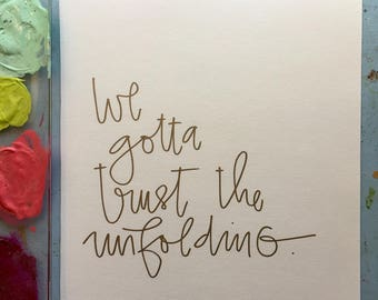We gotta trust the unfolding. Hand lettered original.