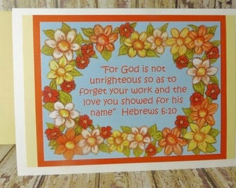 God Not Unrighteous & Forget Your Work and Love you Showed for his Name ~ Hebrews 6:10  Scripture Greeting Card ~ Floral Border