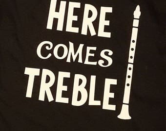 Here Comes Treble Clarinet ANY Musical Instrument Band Oboe Inspired Vinyl Mens Girls Boys Womens Toddler Adult Custom Shirt