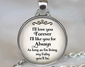 I'll love you Forever I'll like you for Always my BABY you'll be quote pendant, gift for children gift for daughter quote jewelry key chain
