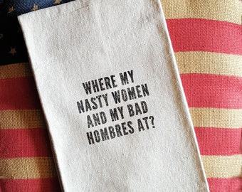 Bad Hombres and Nasty Women Tea Towel, 2016 Presidential Election Collectible, Hillary Trump Debate, Handmade in USA