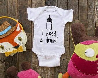 i need a drink - baby bottle - funny saying printed on Infant Baby One-piece, Infant Tee, Toddler T-Shirts - baby gift under 20