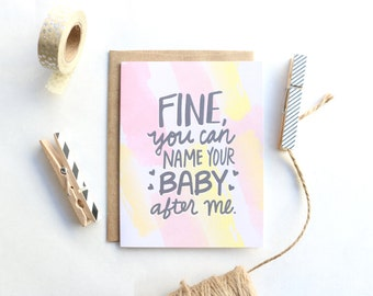Fine, You Can Name Your Baby After Me - Baby Card