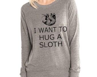 I Want to Hug a Sloth Womens Long sleeve Pullover shirt silkscreen