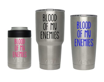 Blood of My Enemies - Vinyl Decal - Quote Decal - Tumbler, Glass, Cup, Mug, YETI, Stainless Steel - Funny Saying