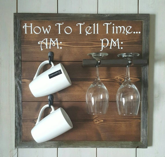 How To Tell Time AM PM sign with Coffee Mug and Wine Glass Display, Kona Stain,  Wine Sign, Coffee Sign, Wedding Gift, Coffee Sign, 18x18