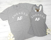 Engaged AF Shirts, Mens Engaged AF T-Shirt and Womens Engaged AF Tank, Set of two shirts, Couples package, his and hers engagement shirts