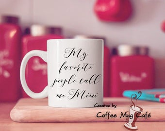 My favorite people call me Mimi, Mother's day, coffee Mug, gift for her, Tea mug, 11 ounce, Cup, dishwasher & microwave safe