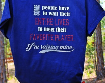 Some People Have to Wait Their Entire Lives To Meet Their Favorite Player. I'm Raising Mine Tshirt Mothers Day Tshirt