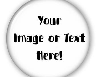 Custom 2.25in Buttons! Custom Text or Custom Image Buttons: Button, Keychain, Mirror, Magnet or Bottle Opener