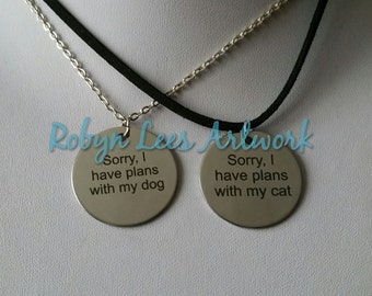 Sorry, I Have Plans With My Dog or Cat Engraved Stainless Steel Disc Necklace on Silver Crossed Chain or Black Faux Suede Cord
