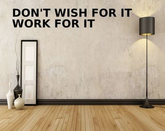 Don't wish for it, Work for it - Wall Decal -Workout Decal - Gym Decal - Fitness Decal - Lifting Decal - Workout Decal