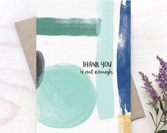 Thank you is not enough, Thank You Card, Thanks Card, Just Because Card - 152C
