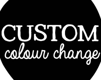 CUSTOM COLOUR CHANGE - Request changes to the original design