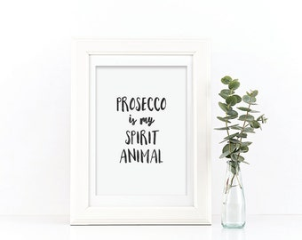 Prosecco Is My Spirit Animal Print - Prosecco Lover Print - Typography Print - Black and White Print - Prosecco Print - Spirit Animal Print