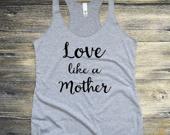 Love like a Mother Workout Tank Top for Women, barre shirt, gym tank, fitness, beach, muscle tank, strong woman