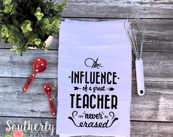 Teacher Gift Flour Sack Towel - The Influence of a Great Teacher Can never be Erased - End of Year gift - Teacher - Tea Towel - Teacher5