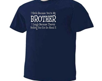 I SMILE BECAUSE You're My Brother I Laugh Because There's Nothing You Can Do About It Family Humor T-Shirt