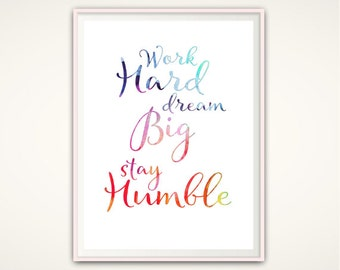 Stay Humble - Work Hard, Dream Big, Stay Humble, PRINTABLE Quotes, Wall Art Printable, Wall Art Quotes, Office Wall Art, Typographic Print