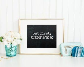 But First Coffee Print, Chalkboard Coffee Printable, Coffee Decor, Kitchen Decor, Chalkboard Prints, Coffee Art, INSTANT DOWNLOAD, Coffee