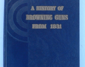 vintage book, A History of Browning Guns from 1831, 1942, illustrated, from Diz Has Neat Stuff