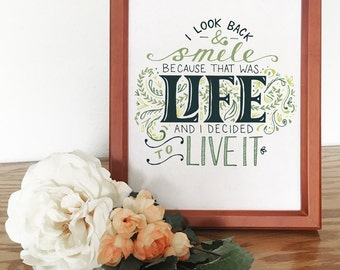I Look Back and Smile Because That Was Life and I Decided to Live It - Hand Lettered - Color Print - Typography - Illustration