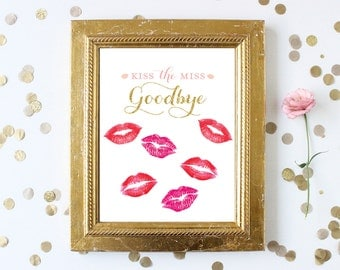 Printable Kiss the Miss Goodbye Sign 8x10 . Bridal Shower Bachelorette Party Hen Party Wedding Sign . Guestbook Keepsake . Download