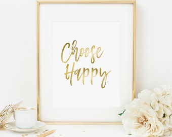 Choose Happy Printable Quote Print Positive Quotes Positive Inspiration Inspirational Wall Art Motivational Quote Inspirational Art gold