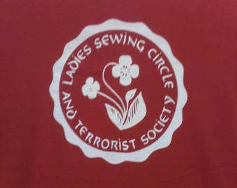 Ladies Sewing Circle And Terrorist Society Screen Print T-shirt in Mens or Womens Sizes S-3XL