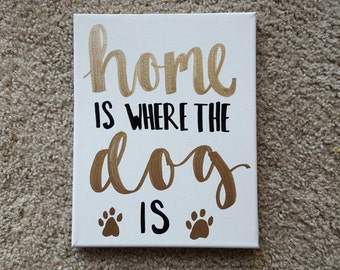 Home is where the dog is Customizable Canvas Quote Art Dog Owner Gift Pet Lover Home Decor Wall Hanging Custom Canvas Quote Wall Art