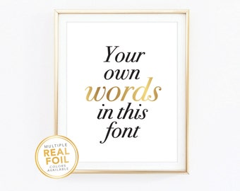 Gold foil, Custom Print, Your Own Words In Foil, Real Foil Print, Silver foil, Home Decor Print, Wall Art, Quote Print Serif 01