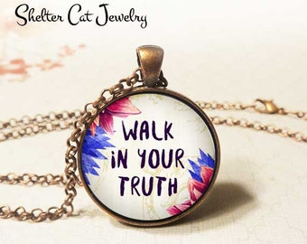 """Walk In Your Truth Necklace - 1-1/4"""" Circle Pendant or Key Ring - Photo Art - Wearable Art Empowerment Inspiration Motivation Spiritual Gift"""