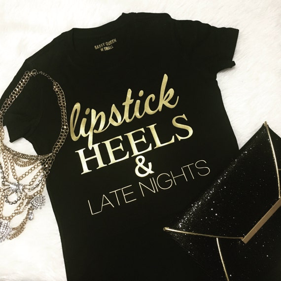 Lipstick Heels and Late Nights / Statement Tshirt / Graphic Tshirt / Statement Tee / Graphic Tee / T shirt